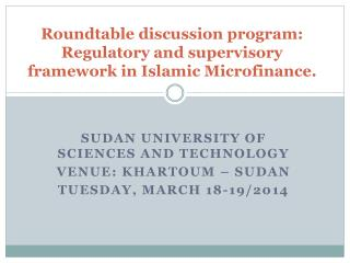 Roundtable discussion program: Regulatory and supervisory framework in Islamic Microfinance .