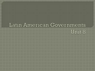 Latin American Governments Unit 8