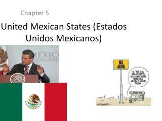 United Mexican States ( Estados Unidos Mexicanos )