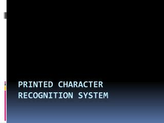 Printed Character Recognition System