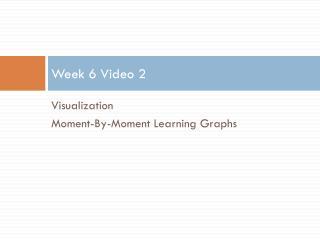 Week 6 Video 2