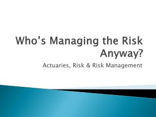 Who's Managing the Risk Anyway?