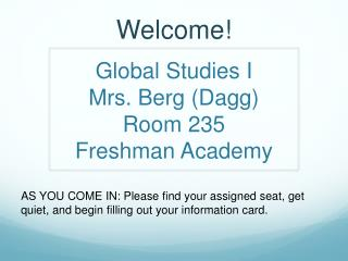 Global Studies I Mrs. Berg (Dagg) Room 235  Freshman Academy