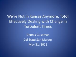 We're Not in Kansas Anymore, Toto! Effectively Dealing with Change in Turbulent Times