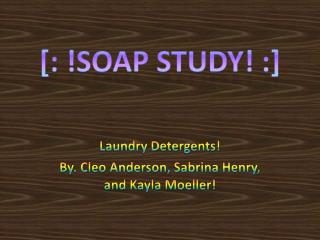 Laundry Detergents! By. Cleo Anderson, Sabrina Henry, and Kayla Moeller!