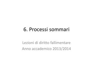 6 . Processi sommari