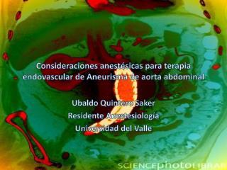 Consideraciones anestésicas para terapia  endovascular  de Aneurisma de aorta abdominal