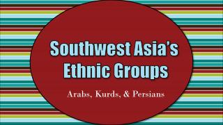 Southwest Asia�s  Ethnic Groups