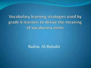 Vocabulary learning strategies used by grade 6 learners to derive the meaning of vocabulary items