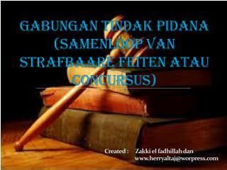 GABUNGAN TINDAK PIDANA (SAMENLOOP VAN STRAFBAARE FEITEN ATAU CONCURSUS)