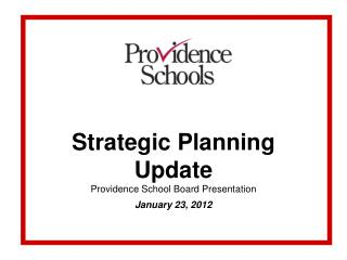 Strategic Planning Update Providence School Board Presentation January 23, 2012