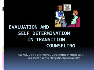 Evaluation and  	self determination  		in transition 						counseling