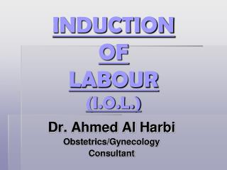 INDUCTION OF  LABOUR  I.O.L.