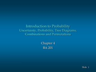 Introduction to Probability Uncertainty, Probability, Tree Diagrams, Combinations and Permutations