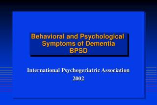 Behavioral and Psychological  Symptoms of Dementia BPSD