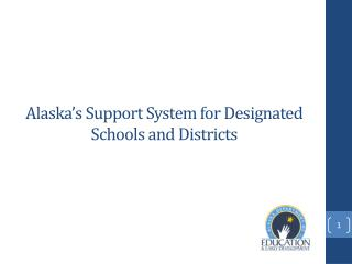 Alaska's Support System for Designated Schools and Districts