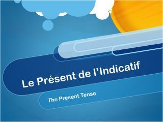 Le  Pr�sent  de  l�Indicatif