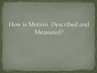 How is Motion  Described and Measured?