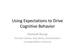 Using Expectations to Drive Cognitive Behavior