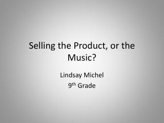 Selling the Product, or the Music?
