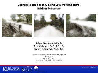 Economic Impact of Closing Low-Volume Rural Bridges in Kansas Eric J. Fitzsimmons, Ph.D.