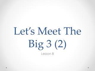 Let's Meet The Big 3 (2)
