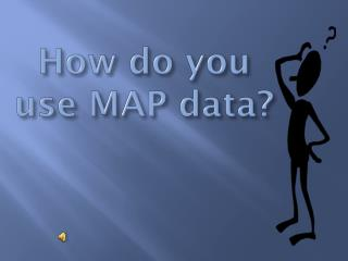How do you use MAP data?