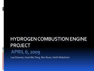 Hydrogen Combustion Engine Project April 6, 2009