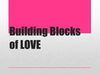Building Blocks of LOVE