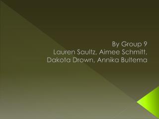 By Group 9 Lauren  Saultz , Aimee Schmitt,  Dakota Drown, Annika  Bultema