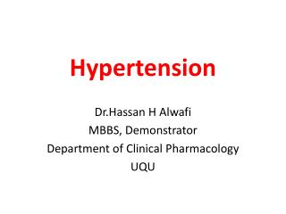 Hypertension Dr.Hassan  H  Alwafi MBBS, Demonstrator  Department of Clinical Pharmacology UQU