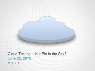 Cloud Testing – Is It Pie in the Sky?