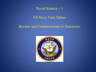 Naval Science – 1 US Navy Core Values  Review and Counteractions to Detractors