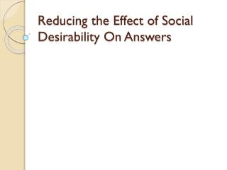 Reducing the Effect of Social Desirability On Answers