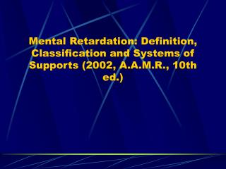 Mental Retardation: Definition, Classification and Systems of Supports 2002, A.A.M.R., 10th ed.