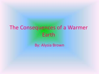 The Consequences of a Warmer Earth