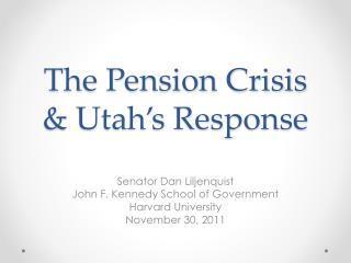 The Pension Crisis  & Utah's Response