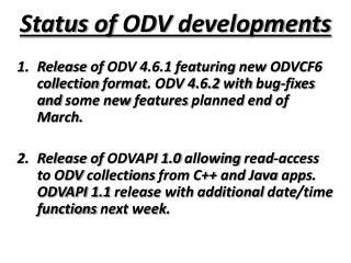 Status  of  ODV  developments