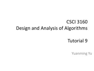 CSCI 3160  Design and Analysis of Algorithms Tutorial  9