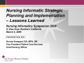 Nursing Informatic Strategic Planning and Implementation   Lessons Learned  Nursing Informatics Symposium 2009 A View fr
