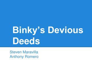 Binky�s Devious Deeds