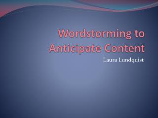 Wordstorming  to Anticipate Content