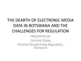 THE DEARTH OF ELECTRONIC MEDIA DATA IN BOTSWANA AND THE CHALLENGES FOR REGULATION