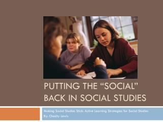 Putting the �Social� Back in Social Studies