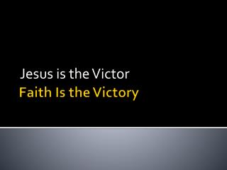 Faith Is the Victory