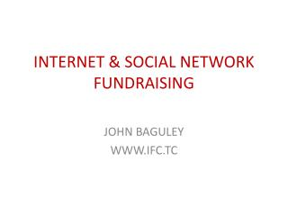 INTERNET & SOCIAL NETWORK FUNDRAISING