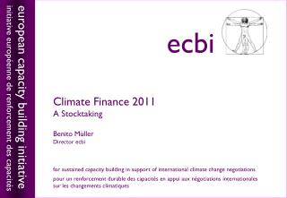 Climate Finance 2011 A Stocktaking Benito M ü ller Director ecbi