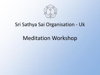 Sri  Sathya Sai  Organisation -  Uk Meditation Workshop