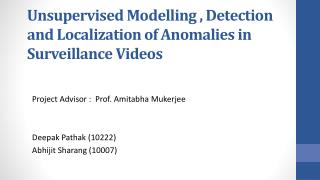 Unsupervised  Modelling ,  Detection and Localization  of Anomalies in  Surveillance Videos