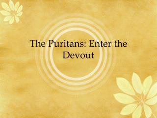 The Puritans: Enter the Devout